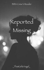 Reported Missing  ~  Banana Bus Crew x Reader by ThatGirlsAngelXO
