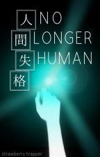 No Longer Human (Boku No Hero Academia x Reader) by FifiThi