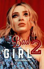 Bad Girl | Book 2 by flowersxblind