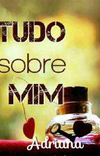 TUDO Sobre MIM by AdryBeyondWords