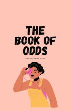 The Book Of Odds by DayDreamingLady