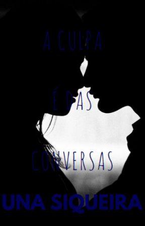 A culpa é das conversas { Degustação} by BrunaEduarda696