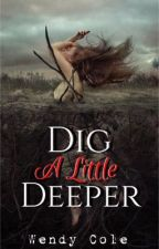 Dig A Little Deeper by Wendizzy