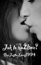 Jak to możliwe? by JustinLoves1994