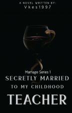 Secretly married to my childhood teacher(On-going) by vkes1997