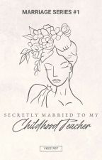 Secretly married to my childhood teacher『✔』 #Wattys2018 by vkes1997
