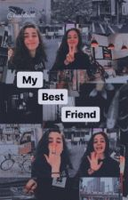 My Best Friend (Camren) by darkjaureguixx