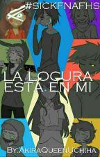 LA LOCURA ESTA EN MI SICKFNAFHS by Blackie_715