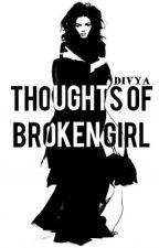 THOUGHTS OF broken girl... #wattys2015 by DIVYA_9