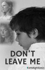 Don't Leave Me (The Walking Dead) by CarlsRightEye21