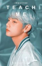 teach me | kim taehyung (18+, EDITED) by impuritae
