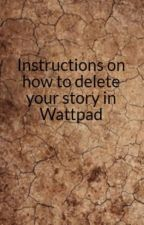 Instructions on how to delete your story in Wattpad by MissKikayKit