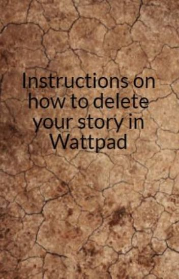 Instructions on how to delete your story in Wattpad