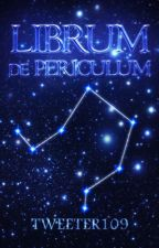 Librum de Periculum    [#LdeP] by Tweeter109