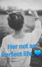Her not so perfect life. by queenisabella24