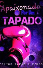 Apaixonada Por Um Tapado (CONCLUÍDO) by CelineRfa