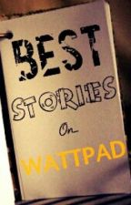 Best Stories On Wattpad by Bayoletgrinblak