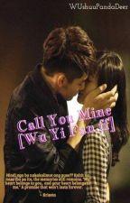 Call You Mine [EXO Kris ff] - EDITING by WUshuuPandaDeer