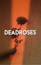 deadroses by guccigunnarsen