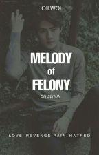 Melody of Felony + osh by oilwol
