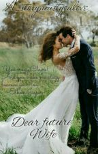 Dear Future Wife by A_storymustyoulove