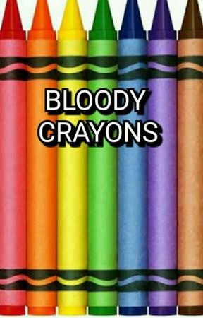 Bloody Crayons by KatePhoenix1930