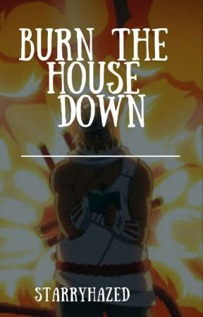 Burn The House Down [Misc]  by starryhazed-