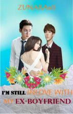 I'm still Inlove With My ex-Boyfriend by _ZunaraXii_