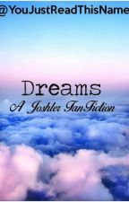Dreams || Joshler (REWRITTEN) by YouJustReadThisName