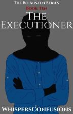 The Executioner [COMPLETED] by WhispersConfusions