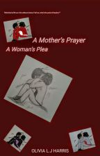 A Mother's Prayer, A Womans Plea by simplyspoken101