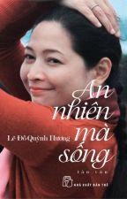 AN NHIÊN MÀ SỐNG by Thanh_Hang_315
