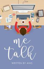 Me Talk by wishtobefairy