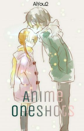 Anime Oneshots |xReader| by AiYou2