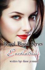 Royal Blood Series: Enchantress by DianeJeremiah