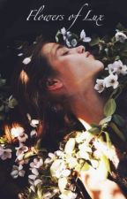 Flowers Of Lux by innocentlyafloat