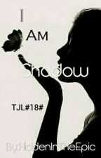 TJL#18# I Am Shadow by HiddenInTheEpic