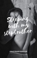 Sleeping With My Stepbrother by CrazyBabyEnnuuh