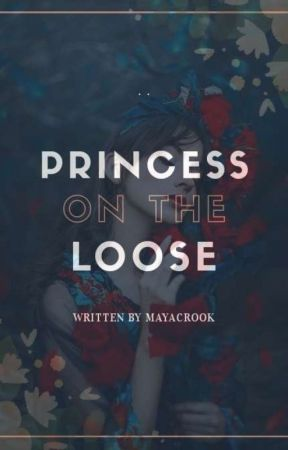 Princess on the Loose (Rewritten) by MayaCrook