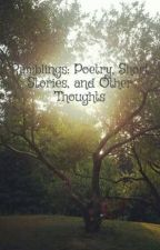 Ramblings: Poetry, Short Stories, and Other Thoughts by lunaXsilvermoon