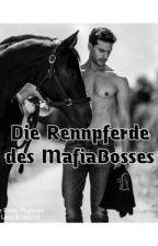 Die Rennpferde des MafiaBosses. by Ginny_0
