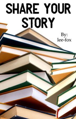 Share your story by lee-fox