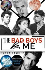 The Bad Boys VS Me | ✔  by -HopelessRomantics