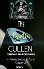The Exotic Cullen | Twilight Crossover   by TWolfG