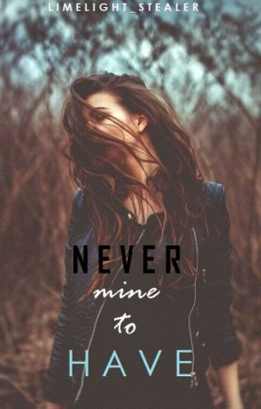 NEVER MINE TO HAVE [On Hold] by Limelight_stealer
