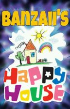Banzaii's Happy House by Banzaii