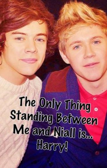 The only thing standing between me and Niall is... Harry! (one direction) by Megan_Loves_1D