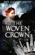 The Woven Crown (Completed) by PaigeElizabethNguyen