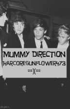 Mummy Direction.(A One Direction Fan Fiction.)EDITING. by HardcoreSunflower473