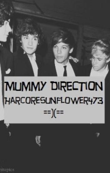 Mummy Direction.(A One Direction Fan Fiction.)EDITING.